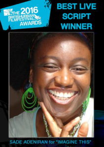 The British Urban Film Festival best script award 2016 (2/3): Sade Adeniran for 'Imagine This' (supported by Channel 4)
